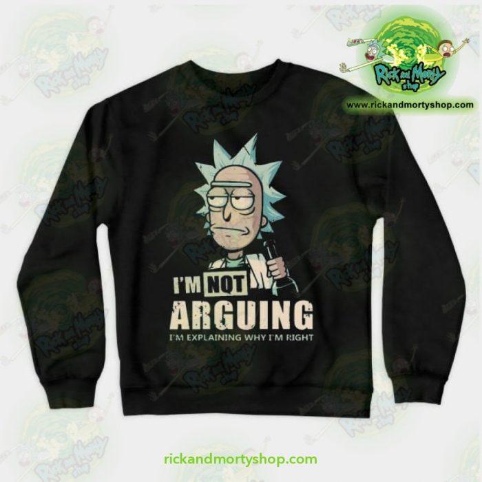 Rick & Morty - Im Not Arguing Sweatshirt Black / S Athletic Aop