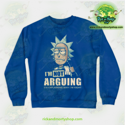 Rick & Morty - Im Not Arguing Sweatshirt Blue / S Athletic Aop