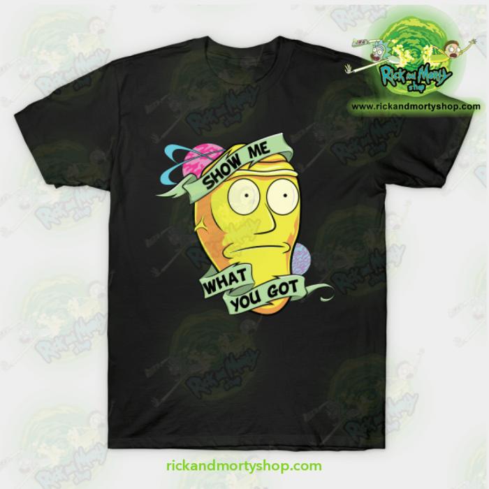 Rick & Morty Show Me What You Got T-Shirt Black / S T-Shirt