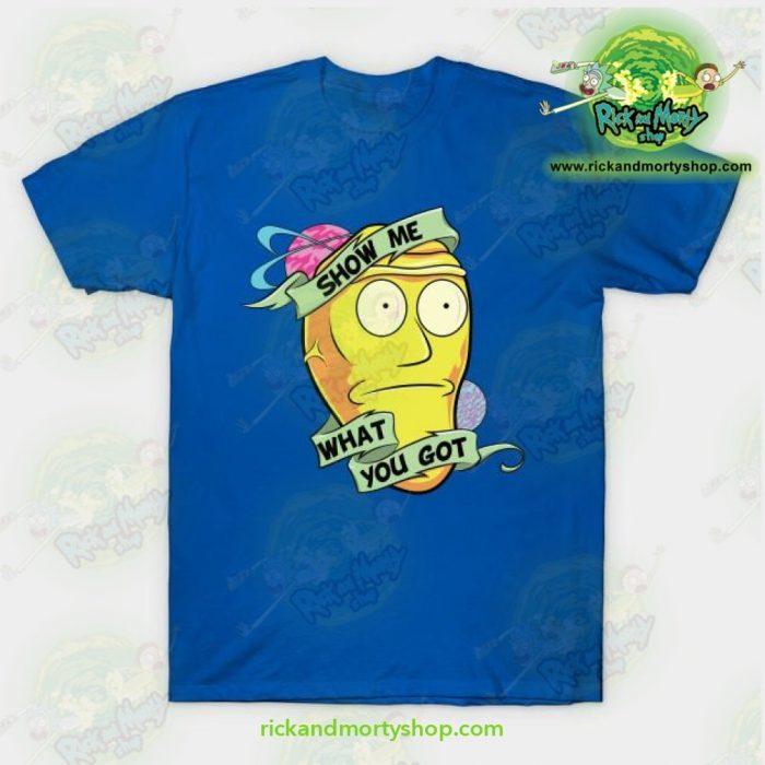 Rick & Morty Show Me What You Got T-Shirt Blue / S T-Shirt