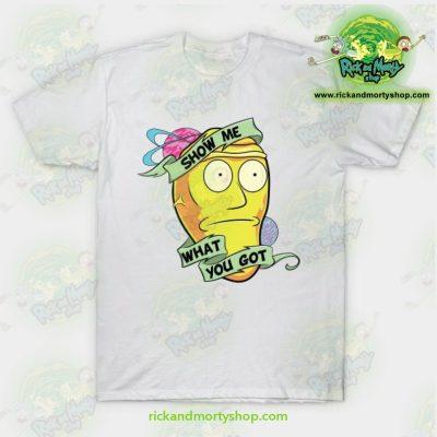 Rick & Morty Show Me What You Got T-Shirt White / S T-Shirt
