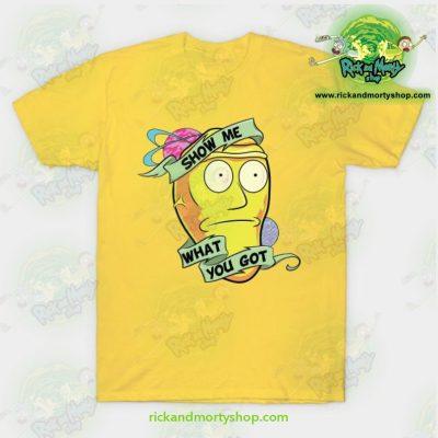 Rick & Morty Show Me What You Got T-Shirt Yellow / S T-Shirt